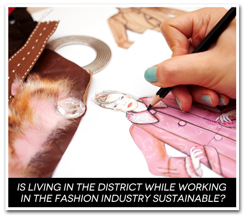 Is Living in the District While Working in the Fashion Industry Sustainable?
