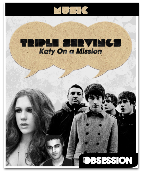 "Triple Servings: ""Katy On a Mission"" Served like Katy B, Loadium Beats and Arctic Monkeys"