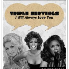 "Triple Servings: ""I Will Always Love You"" — Served by Dolly Parton, Whitney Houston and Jennifer Hudson"