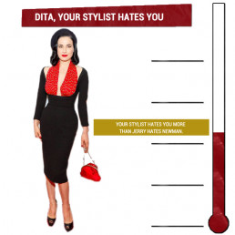 Dita, Your Stylist Hates You