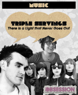 "Triple Servings: ""There is a Light that Never Goes Out"" Served by The Smiths, The Cranberries and the Dum Dum Girls"