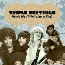 "Triple Servings: ""He Hit Me (It Felt Like a Kiss)"" — Served by The Crystals, Courtney Love and Grizzly Bear"