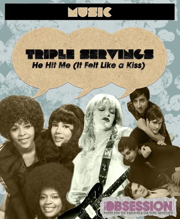 "Triple Servings: ""He Hit Me (It Felt Like a Kiss"" — Served by The Crystals, Courtney Love and Grizzly Bear"