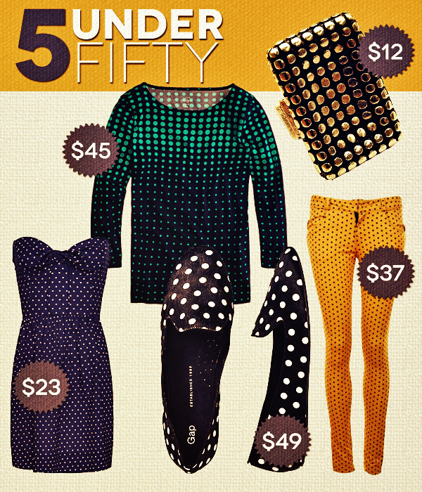 5 Under Fifty: Fashion On the Dot