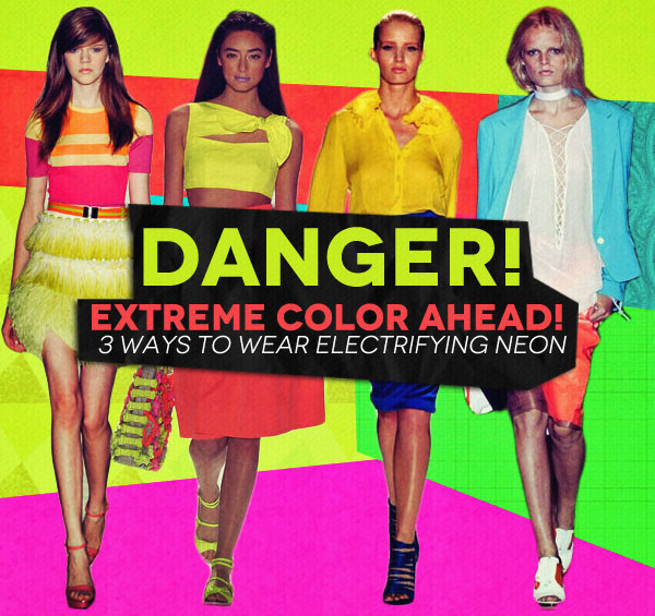 Danger! Extreme Color Ahead: 3 Ways to Wear Electrifying Neon (1)