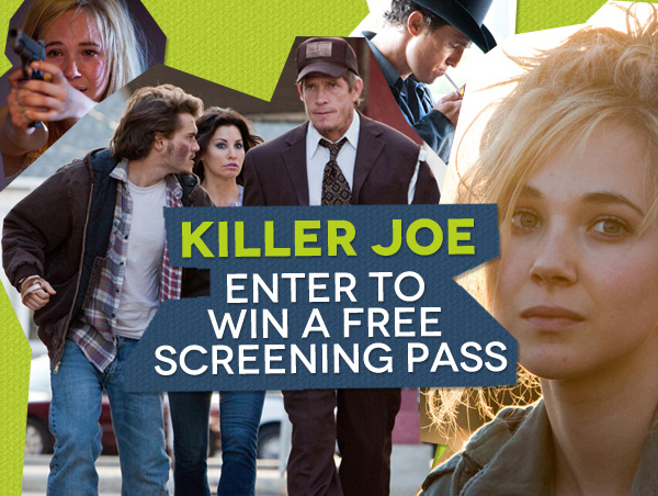 "Complimentary Film Screening: See ""Killer Joe"" Starring Emile Hirsch, Juno Templ, Matthew McConaughey, and Gina Gershon"