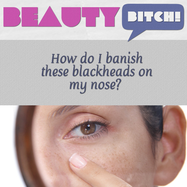 The Beauty Bitch: How Do I Banish These Blackheads On My Nose?
