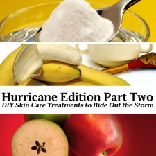 Hurricane Edition Part Two: DIY Skin Care Treatments to Ride Out the Storm