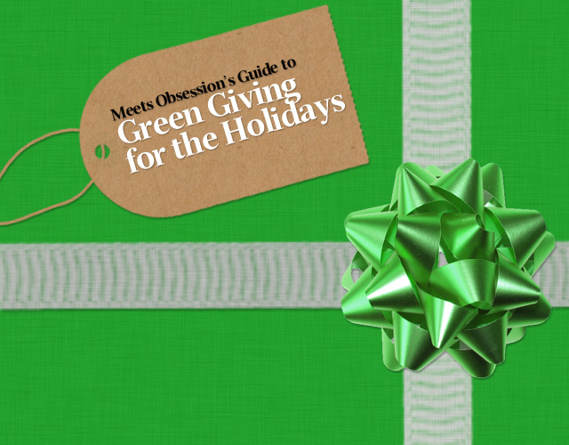 Meets Obsession's Guide to Green Giving for the Holidays