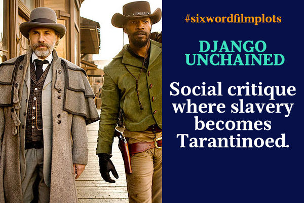 Six Word Film Plots: Django Unchained