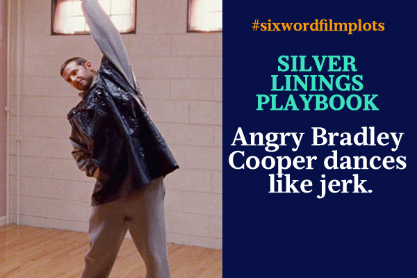 Six Word Film Plots: Silver Linings Playbook