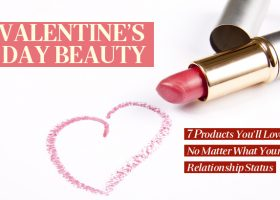 Valentine's Day Beauty: 7 Products You'll Love No Matter What Your Relationship Status