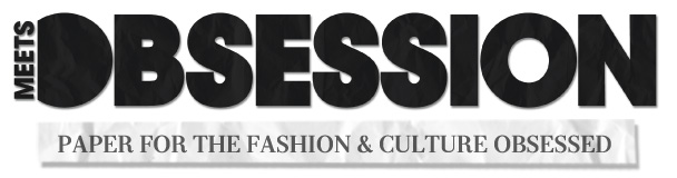 Meets Obsession Magazine | Paper for The Fashion & Culture Obsessed