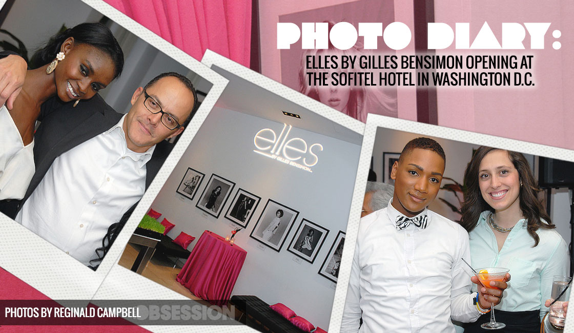 Elles By Gilles Bensimon Opening At The Sofitel Hotel In Washington D C