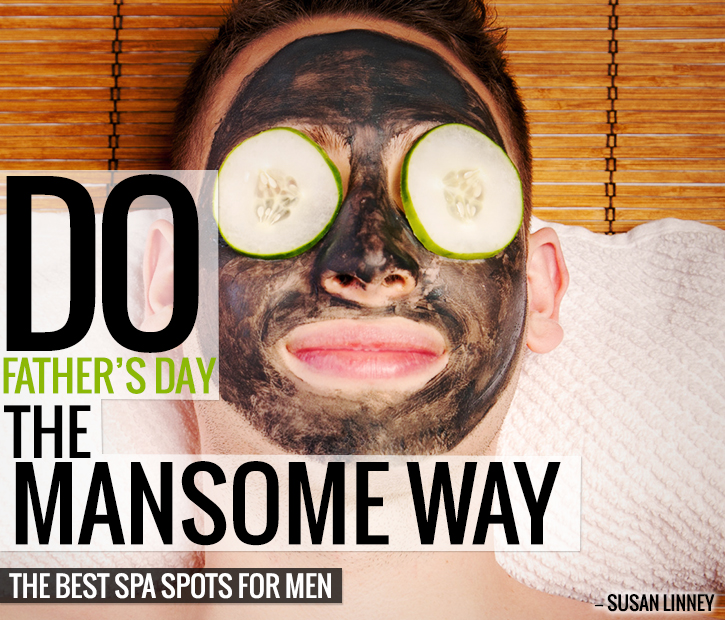Do Father's Day the Mansome Way: The Best Spa Spots for Men
