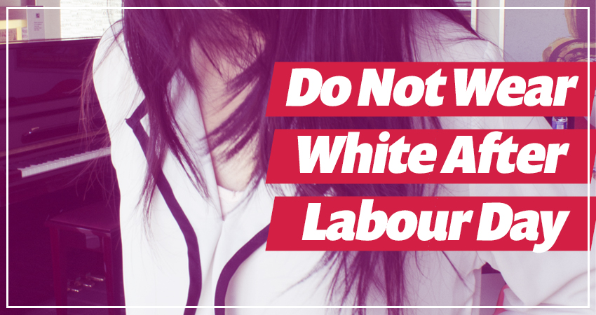 Do Not Wear White After Labour Day