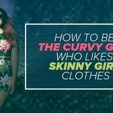 How to Be the Curvy Girl Who Likes Skinny Girl Clothes
